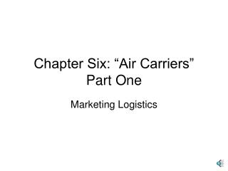 Chapter Six:  Air Carriers  Part One