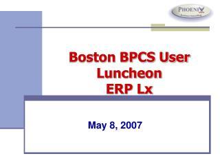 Boston BPCS User Luncheon  ERP Lx