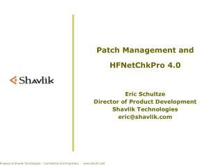 Patch Management and  HFNetChkPro 4.0  Eric Schultze Director of Product Development Shavlik Technologies ericshavlik