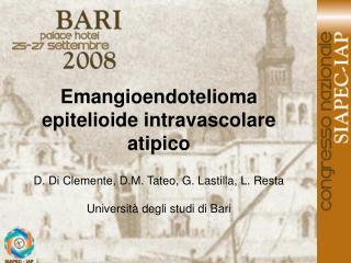 Emangioendotelioma epitelioide intravascolare atipico  D. Di Clemente, D.M. Tateo, G. Lastilla, L. Resta  Universit  deg