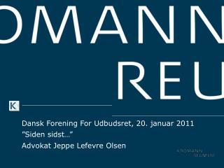 Dansk Forening For Udbudsret, 20. januar 2011  Siden sidst   Advokat Jeppe Lefevre Olsen