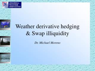 Weather derivative hedging  Swap illiquidity