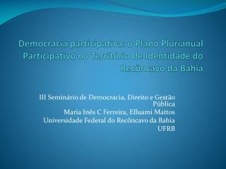 Democracia participativa: o Plano Plurianual Participativo no Territ rio de Identidade do Rec ncavo da Bahia