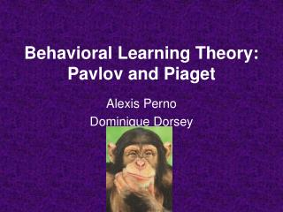 Behavioral Learning Theory: Pavlov and Piaget