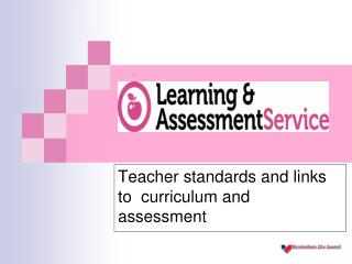 Teacher standards and links to  curriculum and assessment