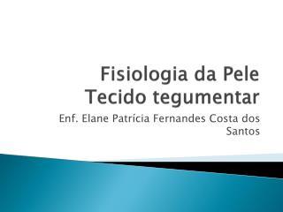 Fisiologia da Pele  Tecido tegumentar