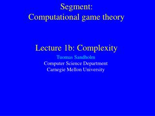 Segment:  Computational game theory   Lecture 1b: Complexity