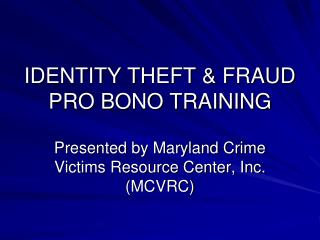 IDENTITY THEFT  FRAUD PRO BONO TRAINING