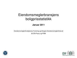 Eiendomsmeglerbransjens boligprisstatistikk  Januar 2011