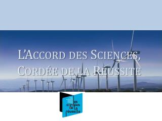 L Accord des Sciences, Cord e de la R ussite