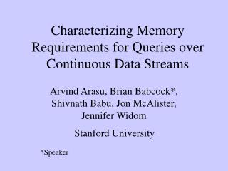 Characterizing Memory Requirements for Queries over Continuous Data Streams