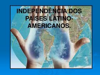 INDEPEND NCIA DOS PA SES LATINO-AMERICANOS.