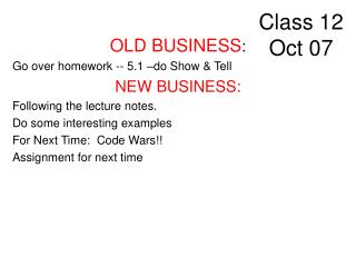 OLD BUSINESS: Go over homework -- 5.1  do Show  Tell NEW BUSINESS: Following the lecture notes. Do some interesting exam