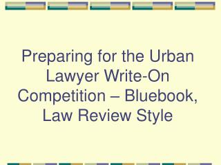 Preparing for the Urban Lawyer Write-On Competition   Bluebook, Law Review Style