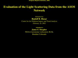 Progress Report February, 2002   Evaluation of the Light Scattering Data from the ASOS Network  Submitted by Rudolf B. H