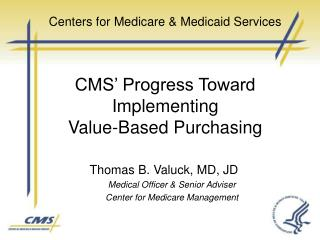 Centers for Medicare  Medicaid Services    CMS  Progress Toward Implementing  Value-Based Purchasing