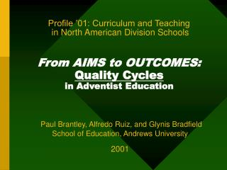 Profile  01: Curriculum and Teaching  in North American Division Schools   From AIMS to OUTCOMES: Quality Cycles  in Adv