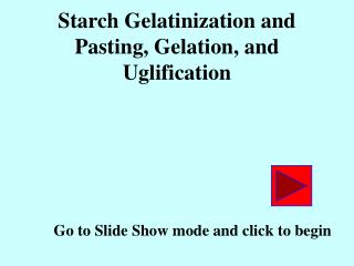 Starch Gelatinization and Pasting, Gelation, and Uglification