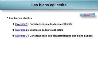 Les biens collectifs   Exercice 1 : Caract ristiques des biens collectifs   Exercice 2 : Exemples de biens collectifs