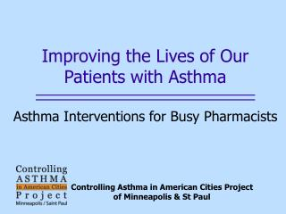 Improving the Lives of Our Patients with Asthma    Asthma Interventions for Busy Pharmacists