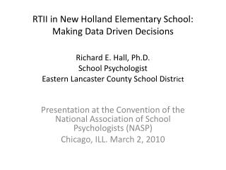 RTII in New Holland Elementary School: Making Data Driven Decisions  Richard E. Hall, Ph.D.  School Psychologist Eastern