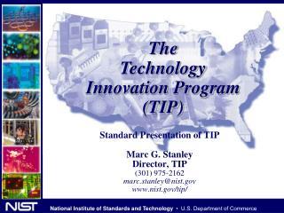 Standard Presentation of TIP  Marc G. Stanley Director, TIP 301 975-2162 marc.stanleynist nist