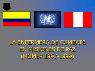 LA ENFERMERA DE COMBATE EN MISIONES DE PAZ MOMEP 1997-1999