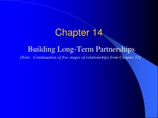 Building Long-Term Partnerships Note:  Continuation of five stages of relationships from Chapter 13