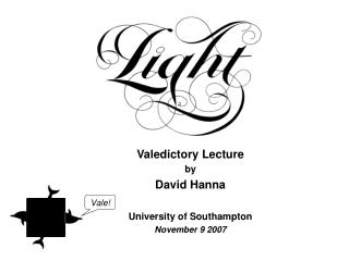 Valedictory Lecture by David Hanna  University of Southampton November 9 2007