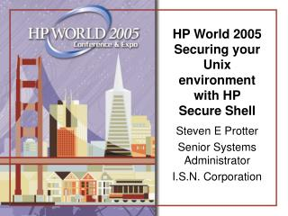 HP World 2005 Securing your Unix environment with HP Secure Shell