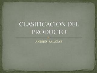 CLASIFICACION DEL PRODUCTO