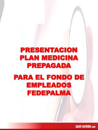 PRESENTACION PLAN MEDICINA PREPAGADA PARA EL FONDO DE EMPLEADOS FEDEPALMA