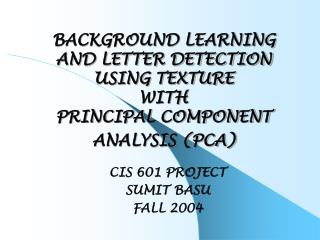 BACKGROUND LEARNING  AND LETTER DETECTION  USING TEXTURE  WITH  PRINCIPAL COMPONENT ANALYSIS PCA