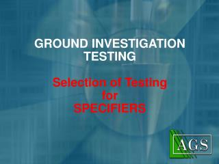 GROUND INVESTIGATION TESTING  Selection of Testing for  SPECIFIERS