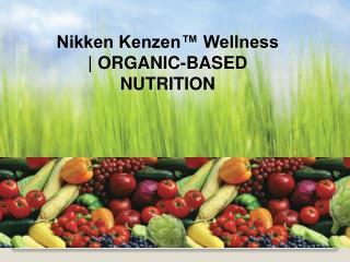 Nikken Kenzen  Wellness  ORGANIC-BASED NUTRITION