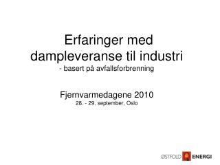 Erfaringer med  dampleveranse til industri - basert p  avfallsforbrenning    Fjernvarmedagene 2010 28. - 29. september,