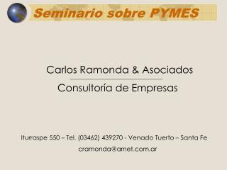 Carlos Ramonda  Asociados              Consultor a de Empresas   Iturraspe 550   Tel. 03462 439270 - Venado Tuerto   San