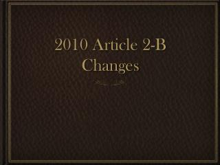 2010 Article 2-B Changes