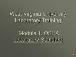 West Virginia University Laboratory Training   Module 1. OSHA Laboratory Standard