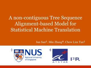 A non-contiguous Tree Sequence Alignment-based Model for Statistical Machine Translation                            Jun
