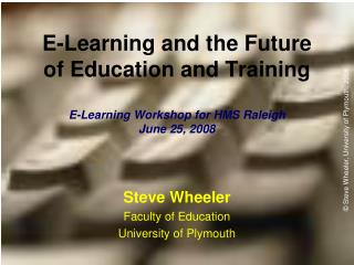 E-Learning and the Future of Education and Training  E-Learning Workshop for HMS Raleigh June 25, 2008