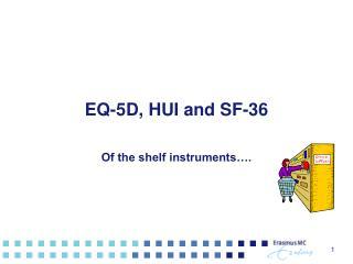 EQ-5D, HUI and SF-36
