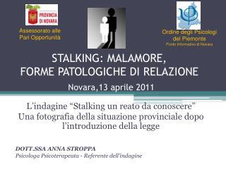 STALKING: MALAMORE,  FORME PATOLOGICHE DI RELAZIONE  Novara,13 aprile 2011