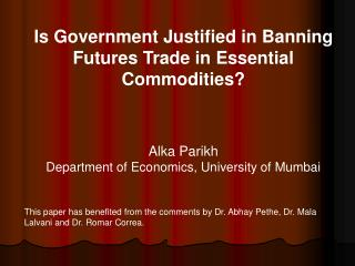 Is Government Justified in Banning Futures Trade in Essential Commodities               Alka Parikh Department of Econom