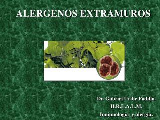Dr. Gabriel Uribe Padilla. H.R.L.A.L.M.                                       Inmunolog a  y alergia.