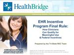 EHR Incentive Program Final Rule:  How Clinicians  Can Qualify for  Meaningful Use   Federal Incentives