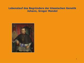 Lebenslauf des Begr nders der klassischen Genetik Johann, Gregor Mendel