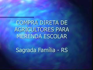 COMPRA DIRETA DE AGRICULTORES PARA MERENDA ESCOLAR  Sagrada Fam lia - RS