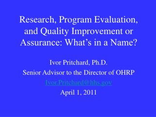 Research, Program Evaluation, and Quality Improvement or Assurance: What s in a Name