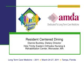 Resident Centered Dining Dianne Buckley, Dietary Director Holy Trinity Eastern Orthodox Nursing  Rehabilitation Center,